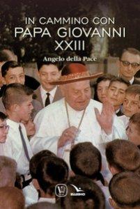 Copertina di 'In cammino con papa Giovanni XXIII. Angelo della pace'