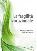 La fragilità vocazionale - Scarvaglieri Giuseppe