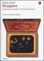 Wagner. Tannhäuser, Lohengrin, il Vascello fantasma - Liszt Franz