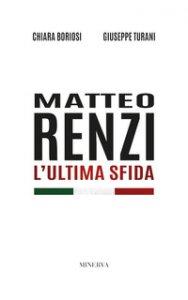 Copertina di 'Matteo Renzi. L'ultima sfida'
