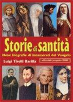 Storie di santità. Nove biografie di innamorati del vangelo - Tirelli Barilla Luigi
