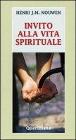 Invito alla vita spirituale - Nouwen Henri J.