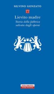 Copertina di 'Lievito madre. Storia della fabbrica salvata dagli operai'