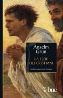 La fede dei cristiani - Anselm Grün