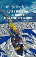 Il mondo alla fine del mondo - Luis Sepúlveda