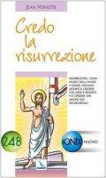 Credo la risurrezione. Essere cristiani significa credere che Gesù è risorto e che anche noi risorgeremo - Vernette Jean