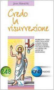 Copertina di 'Credo la risurrezione. Essere cristiani significa credere che Gesù è risorto e che anche noi risorgeremo'