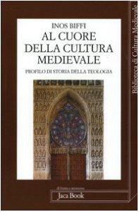 Copertina di 'Al cuore della cultura medievale. Un profilo di storia della teologia'
