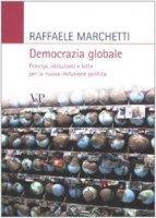 Democrazia globale - Raffaele Marchetti