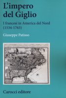 L' impero del Giglio. I francesi in America del Nord (1534-1763) - Patisso Giuseppe