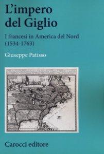 Copertina di 'L' impero del Giglio. I francesi in America del Nord (1534-1763)'
