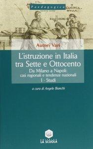 Copertina di 'L'istruzione in Italia tra Sette e Ottocento. Da Milano a Napoli: casi regionali e tendenze nazionali: I: Studi - II: Carte storiche.'