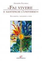 «Fai vivere e santifichi l'universo». Eucaristia, creazione e fede - Giuseppe Falanga