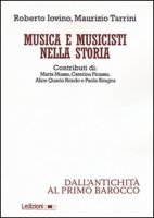 Musica e musicisti nella storia. Dall'antichità al primo Barocco - Iovino Roberto, Tarrini Maurizio
