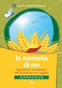 Copertina di 'In memoria di me. Riscoprire il sacramento dell'Eucaristia con i ragazzi'