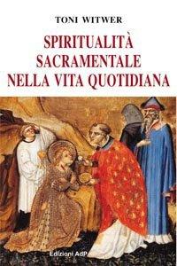Copertina di 'Spiritualità sacramentale nella vita quotidiana'