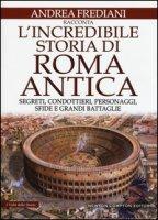 L' incredibile storia di Roma antica. Segreti, condottieri, personaggi, sfide e grandi battaglie - Frediani Andrea