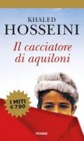 Il cacciatore di aquiloni - Hosseini Khaled