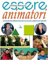 Essere animatori. Un sussidio per abilitarsi ad essere e a fare con i ragazzi e con i giovani - Mercorillo Salvatore