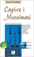 Capire i musulmani. La loro presenza ci interpella sia come cittadini che come cristiani - Negri Augusto Tino