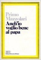 Anch'io voglio bene al papa - Mazzolari Primo