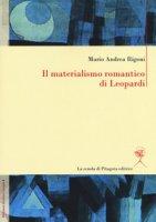 Il materialismo romantico di Leopardi - Rigoni Mario Andrea