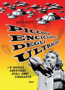 Copertina di 'Piccola enciclopedia degli ultracorpi. I B-movies americani degli anni Cinquanta'