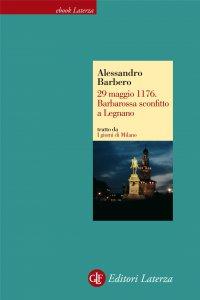Copertina di '29 maggio 1176. Barbarossa sconfitto a Legnano'