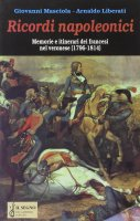 Ricordi napoleonici. Memorie e itinerari dei francesi nel veronese (1796-1814) - Masciola Giovanni, Liberati Arnaldo