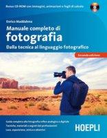 Manuale completo di fotografia. Dalla tecnica al linguaggio fotografico. Con CD-ROM - Maddalena Enrico