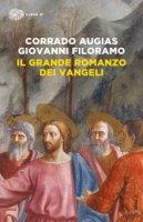 Il grande romanzo dei Vangeli - Corrado Augias, Giovanni Filoramo