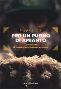Copertina di 'Per un pugno di amianto. L'avventura di un minatore siciliano a Cassiar'