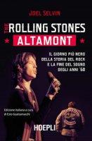 The Rolling Stones. Altamont. Il giorno più nero della storia del rock e la fine del sogno degli anni '60 - Selvin Joel