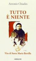 Tutto è niente. Vita di santa Maria Bertilla - Chiades Antonio