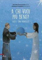 A chi vuoi più bene? - Un frate francescano (testo), Andreina Parpajola (illustrazioni)