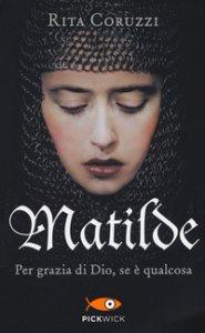 Copertina di 'Matilde. Per grazia di Dio, se è qualcosa'