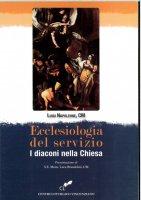 Ecclesiologia del servizio. I diaconi nella Chiesa - Luigi Napoleone