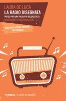 La radio disegnata. Ipotesi per una filosofia dell'ascolto - De Luca Laura