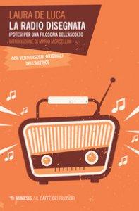 Copertina di 'La radio disegnata. Ipotesi per una filosofia dell'ascolto'