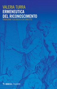 Copertina di 'Ermeneutica del riconoscimento. Fondazione filologica di un concetto'
