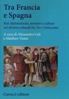 Tra Francia e Spagna. Reti diplomatiche, territori e culture nei domini sabaudi fra Tre e Settecento