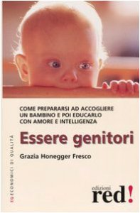 Copertina di 'Essere genitori. Come prepararsi ad accogliere un bambino e poi educarlo con amore e intelligenza'