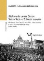 Diplomazia senza Stato: Santa Sede e potenze europee. - Umberto Castagnino Berlinghieri