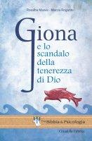 Giona e lo scandalo della tenerezza di Dio - Rosalba Manes , Marzia Rogante