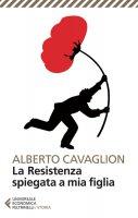 La Resistenza spiegata a mia figlia - Alberto Cavaglion