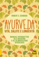 Ayurveda, vita, salute e longevita - Svoboda E. Robert