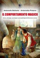 Il comportamento magico. Storia, etnologia, psicologia e psicopatologia del fenomeno sociale - Bellomo Antonello, Pistone Antonietta