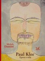 Paul Klee. La costruzione del mistero - Dantini Michele