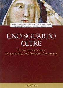 Copertina di 'Uno sguardo oltre. Donne letterate e sante, nel movimento dell'Osservanza francescano'