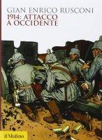 1914: attacco a Occidente - G. Enrico Rusconi